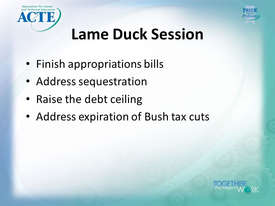 Lame Duck Session Finish appropriations bills Address sequestration Raise the debt ceiling Address expiration of Bush tax cuts