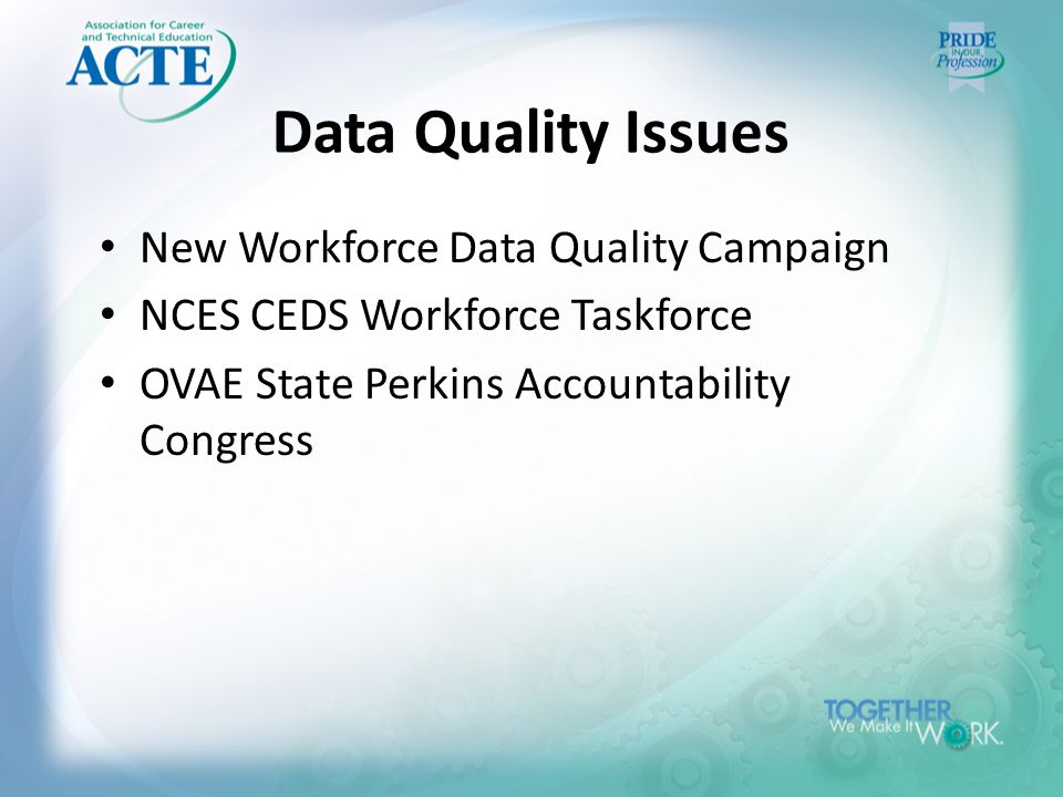 Data Quality Issues New Workforce Data Quality Campaign NCES CEDS Workforce Taskforce OVAE State Perkins Accountability Congress