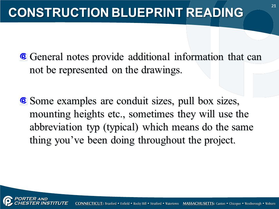 21 CONSTRUCTION BLUEPRINT READING General notes provide additional information that can not be represented on the drawings. Some examples are conduit