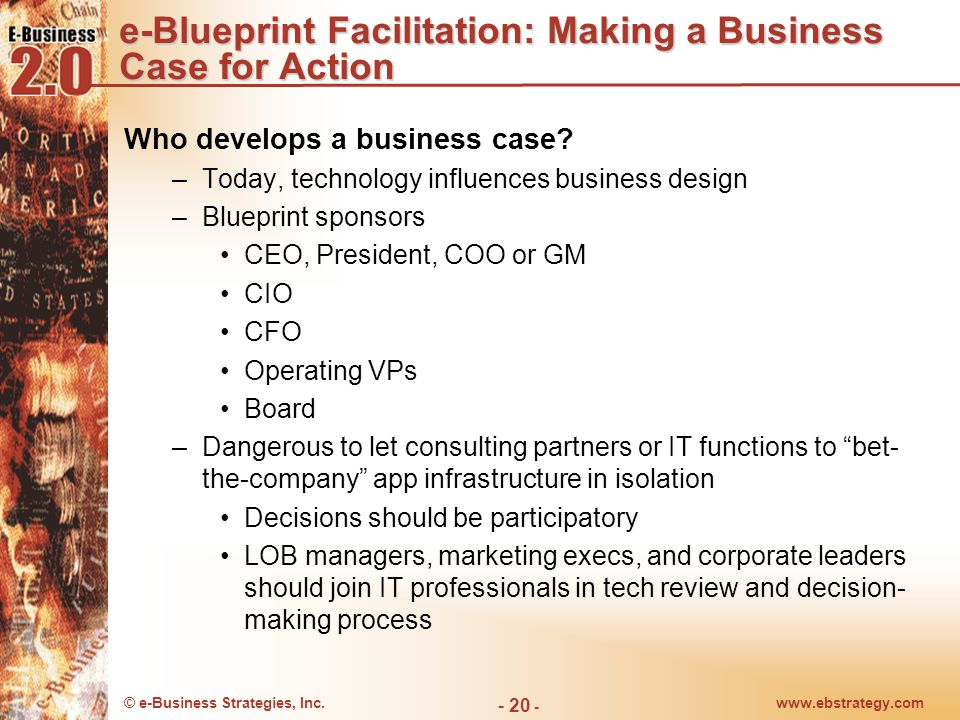 © e-Business Strategies, Inc.www.ebstrategy.com - 21 - e-Blueprint Facilitation: Making a Business Case for Action Key elements of an e-Business case How.