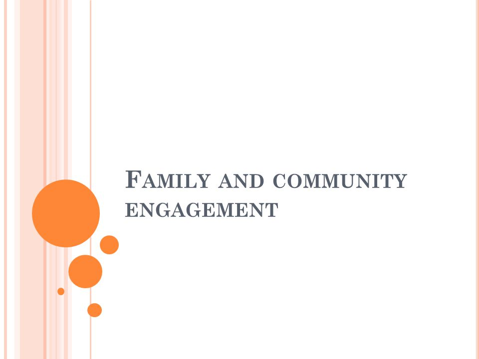 F AMILY AND COMMUNITY ENGAGEMENT