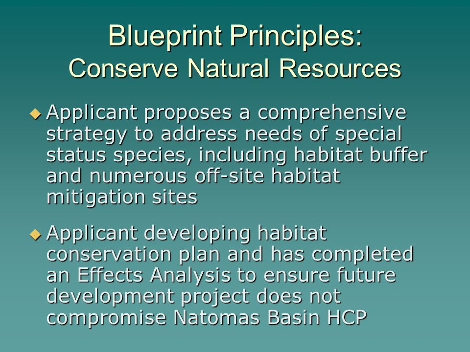 Blueprint Principles: Conserve Natural Resources  Applicant proposes a comprehensive strategy to address needs of special status species, including h