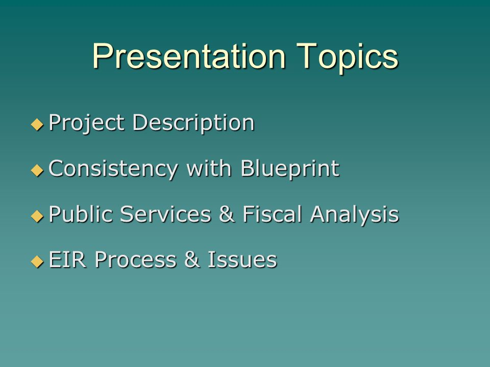 Presentation Topics  Project Description  Consistency with Blueprint  Public Services & Fiscal Analysis  EIR Process & Issues