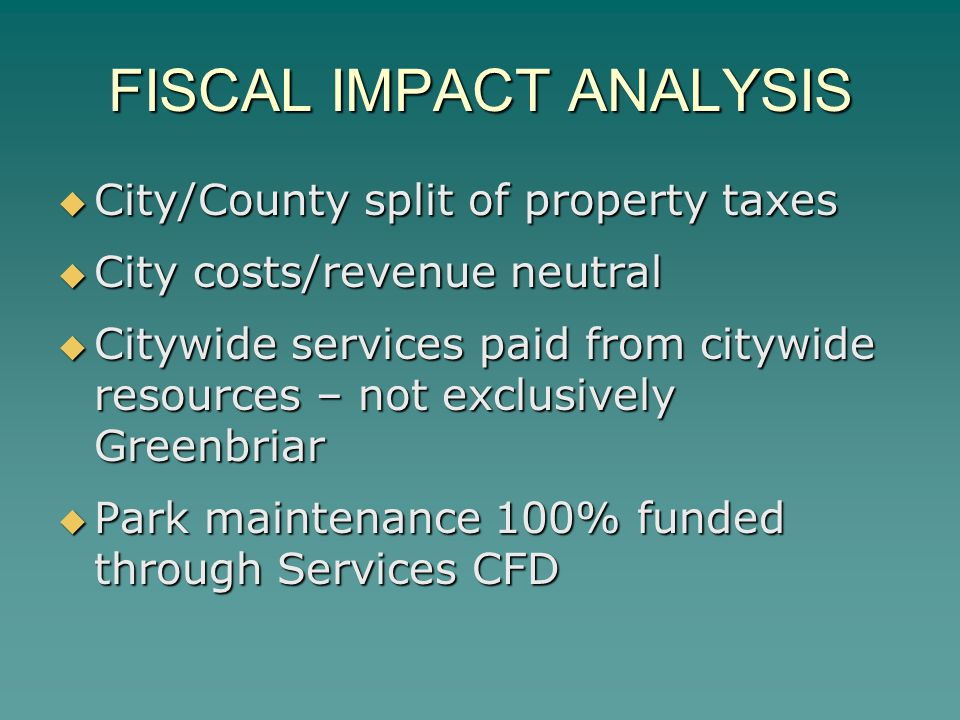 FISCAL IMPACT ANALYSIS  City/County split of property taxes  City costs/revenue neutral  Citywide services paid from citywide resources – not exclu