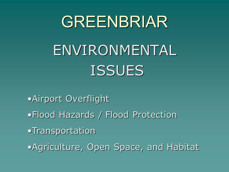 GREENBRIAR ENVIRONMENTAL ISSUES ISSUES Airport OverflightAirport Overflight Flood Hazards / Flood ProtectionFlood Hazards / Flood Protection Transport