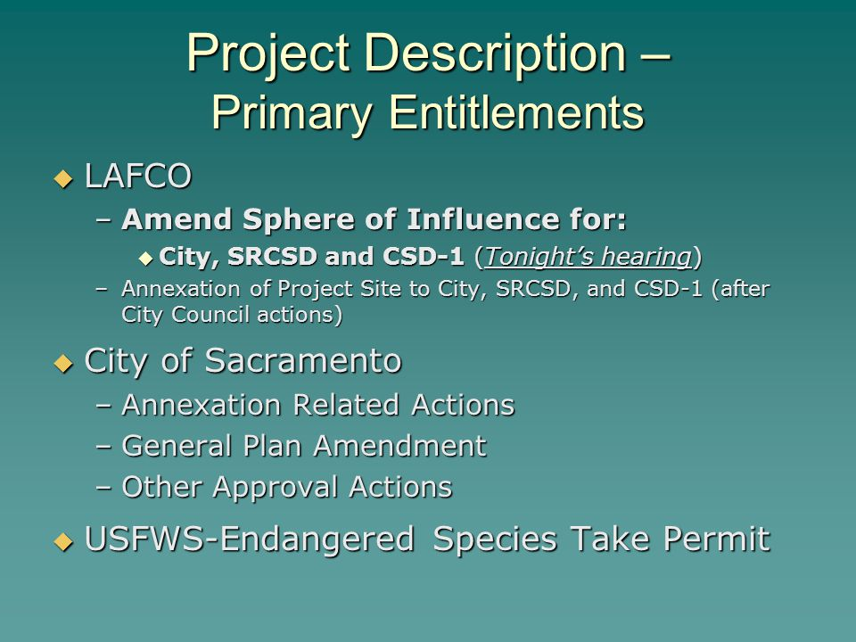Project Description – Primary Entitlements  LAFCO –Amend Sphere of Influence for:  City, SRCSD and CSD-1 (Tonight's hearing) –Annexation of Project