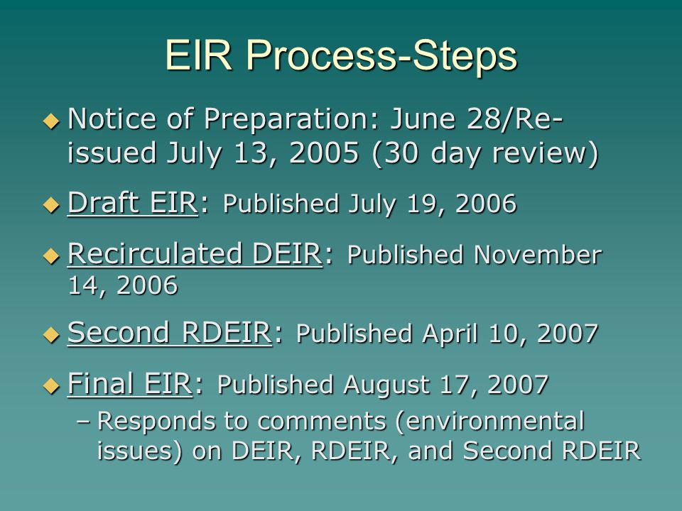 EIR Process-Steps  Notice of Preparation: June 28/Re- issued July 13, 2005 (30 day review)  Draft EIR: Published July 19, 2006  Recirculated DEIR: