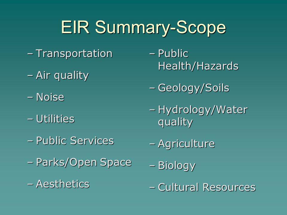 EIR Summary-Scope –Transportation –Air quality –Noise –Utilities –Public Services –Parks/Open Space –Aesthetics –Public Health/Hazards –Geology/Soils