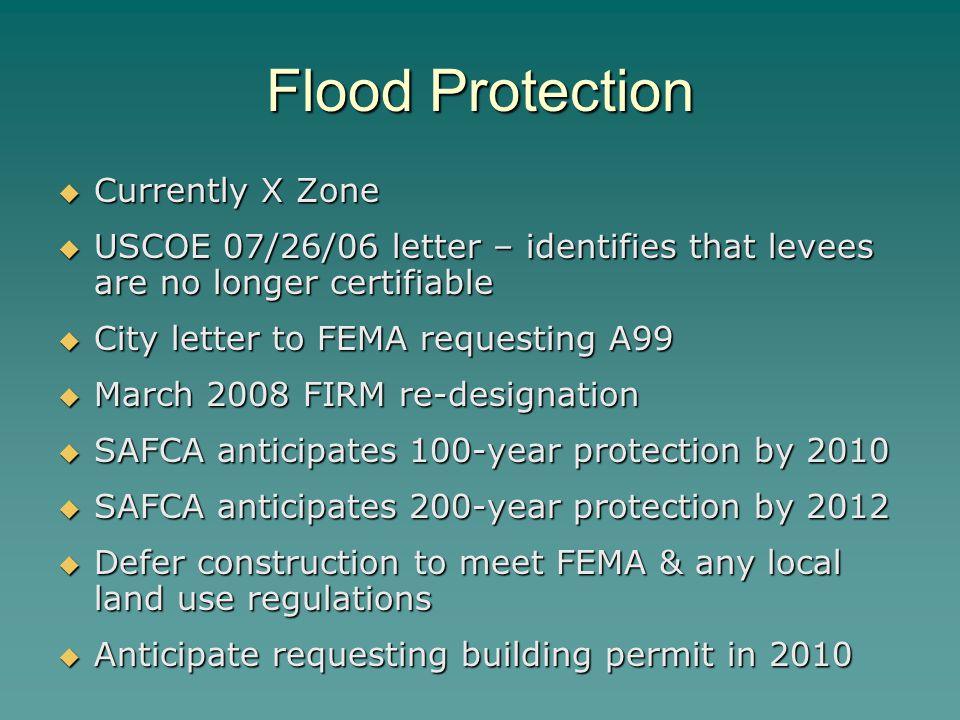 Flood Protection  Currently X Zone  USCOE 07/26/06 letter – identifies that levees are no longer certifiable  City letter to FEMA requesting A99 