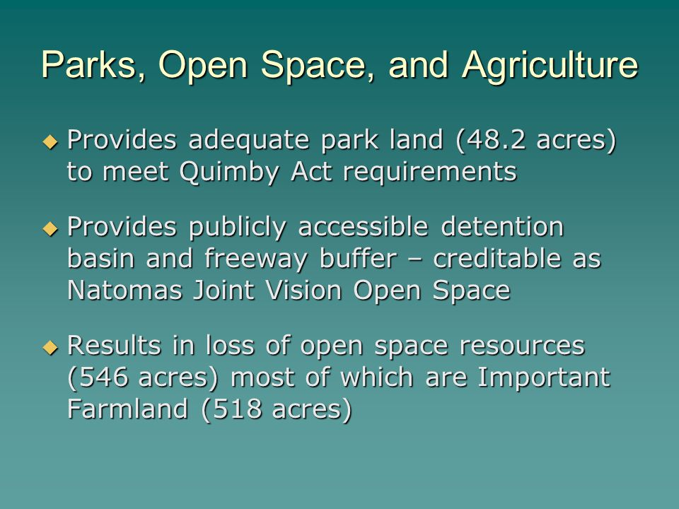 Parks, Open Space, and Agriculture  Provides adequate park land (48.2 acres) to meet Quimby Act requirements  Provides publicly accessible detention