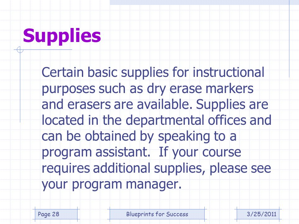 Supplies Certain basic supplies for instructional purposes such as dry erase markers and erasers are available.