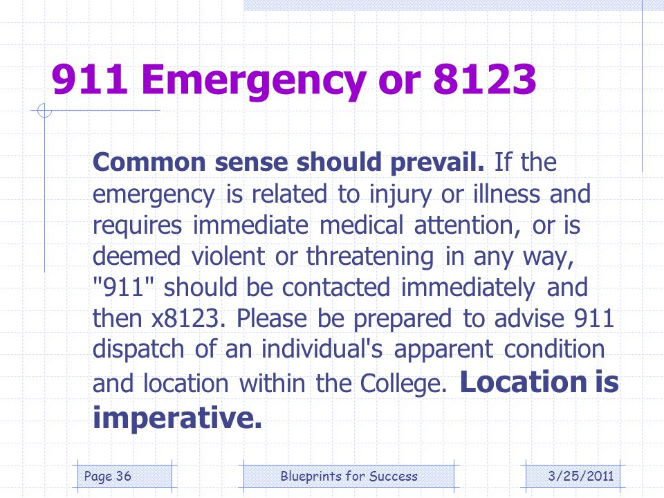 911 Emergency or 8123 Common sense should prevail.