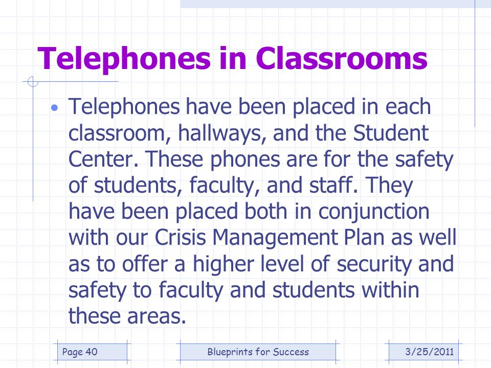 Telephones in Classrooms Telephones have been placed in each classroom, hallways, and the Student Center.