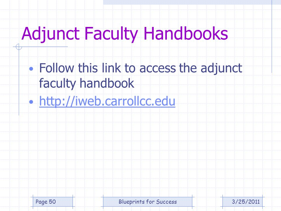 Adjunct Faculty Handbooks Follow this link to access the adjunct faculty handbook http://iweb.carrollcc.edu 3/25/2011Page 50Blueprints for Success