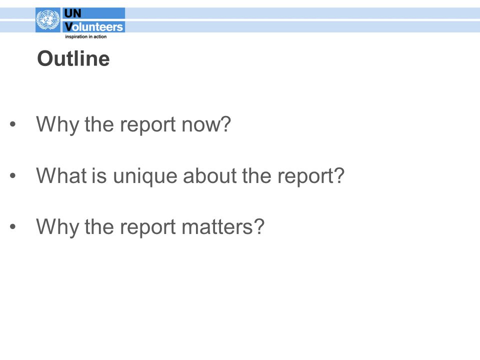 Outline Why the report now? What is unique about the report? Why the report matters?