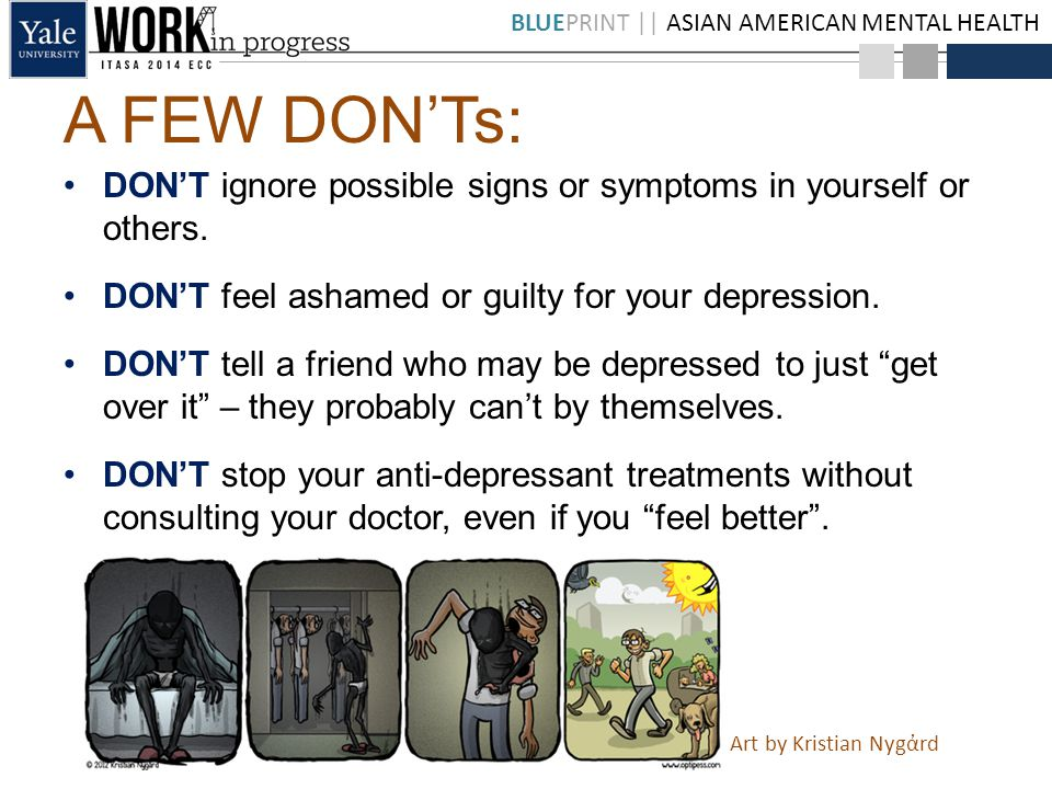 BLUEPRINT || ASIAN AMERICAN MENTAL HEALTH A FEW DON'Ts: DON'T ignore possible signs or symptoms in yourself or others.