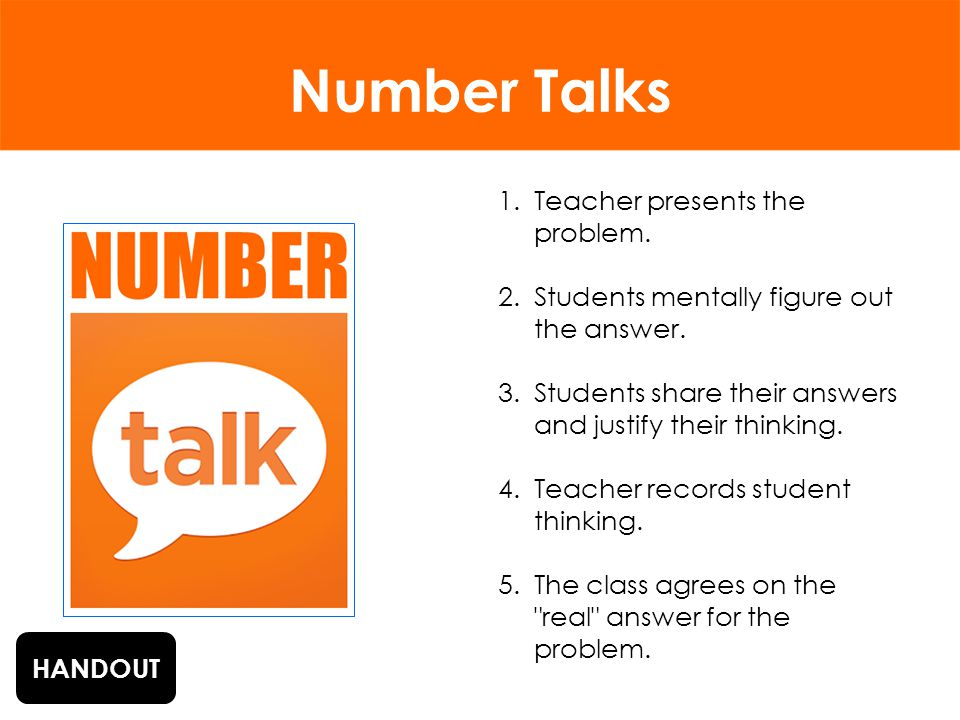 Number Talks 1.Teacher presents the problem.2.Students mentally figure out the answer.