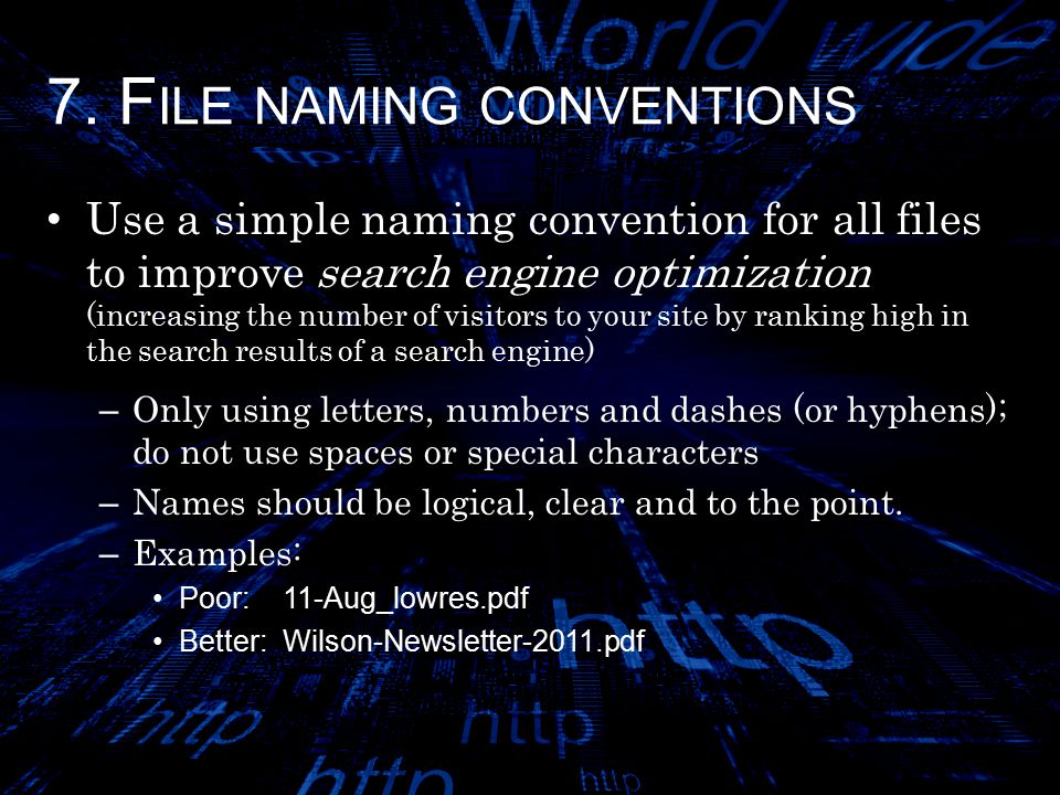 7. F ILE NAMING CONVENTIONS Use a simple naming convention for all files to improve search engine optimization (increasing the number of visitors to y