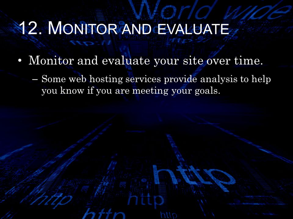 12. M ONITOR AND EVALUATE Monitor and evaluate your site over time.