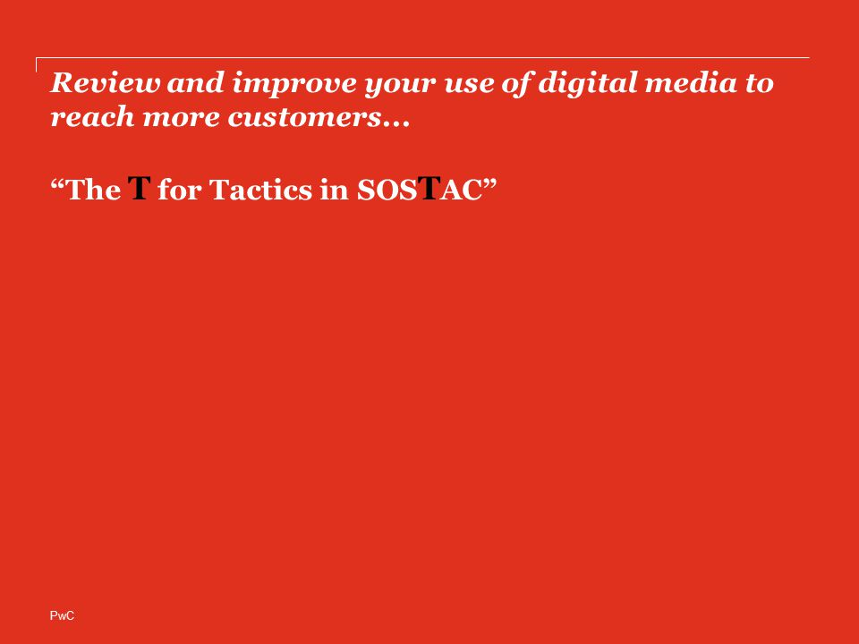 PwC Review and improve your use of digital media to reach more customers...