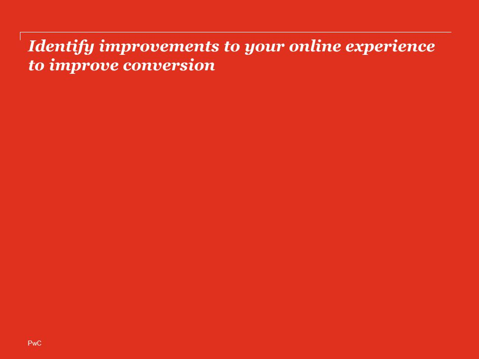 PwC Identify improvements to your online experience to improve conversion
