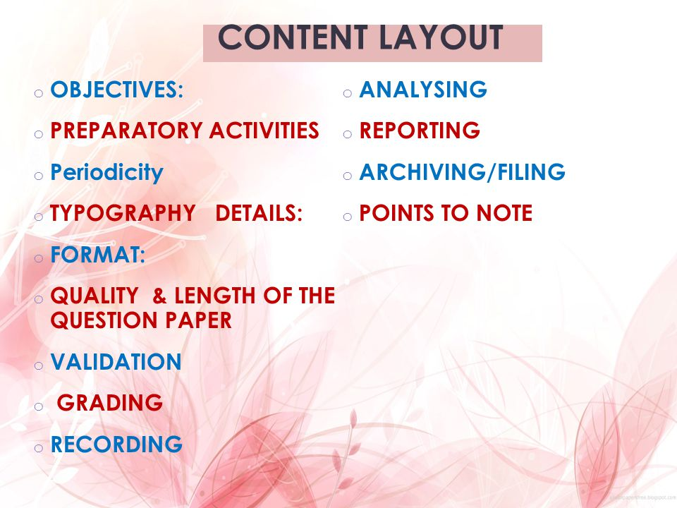 CONTENT LAYOUT o OBJECTIVES: o PREPARATORY ACTIVITIES o Periodicity o TYPOGRAPHY DETAILS: o FORMAT: o QUALITY & LENGTH OF THE QUESTION PAPER o VALIDAT