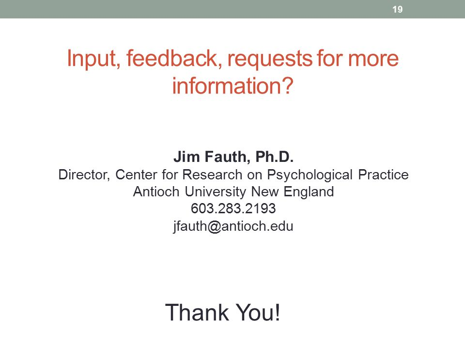 Input, feedback, requests for more information. 19 Jim Fauth, Ph.D.