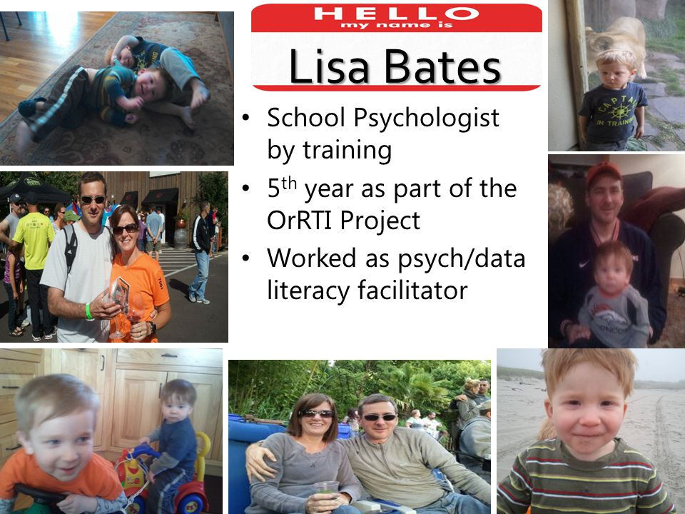 School Psychologist by training 5 th year as part of the OrRTI Project Worked as psych/data literacy facilitator Hi, I'm Lisa Lisa Bates