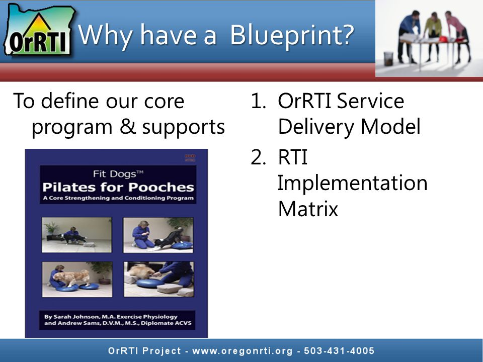 To define our core program & supports 1.OrRTI Service Delivery Model 2.RTI Implementation Matrix Why have a Blueprint