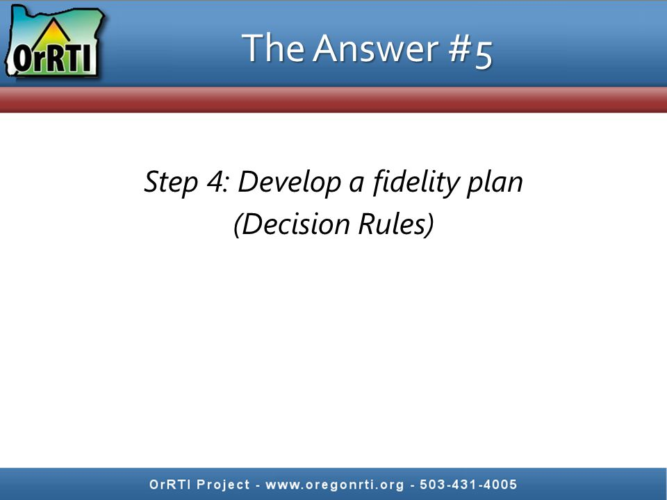 The Answer #5 Step 4: Develop a fidelity plan (Decision Rules)