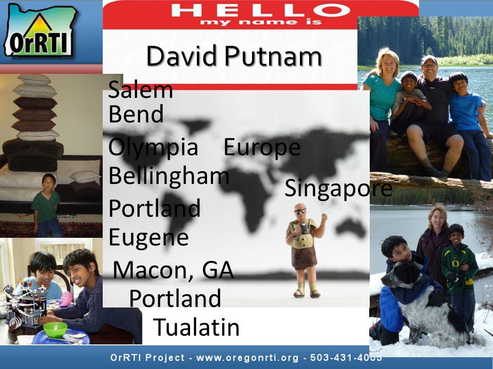 David Putnam Salem Europe Bend Olympia Bellingham Portland Eugene Macon, GA Portland Singapore Tualatin
