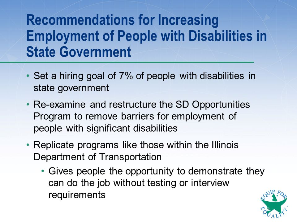 Recommendations for Increasing Employment of People with Disabilities in State Government Set a hiring goal of 7% of people with disabilities in state