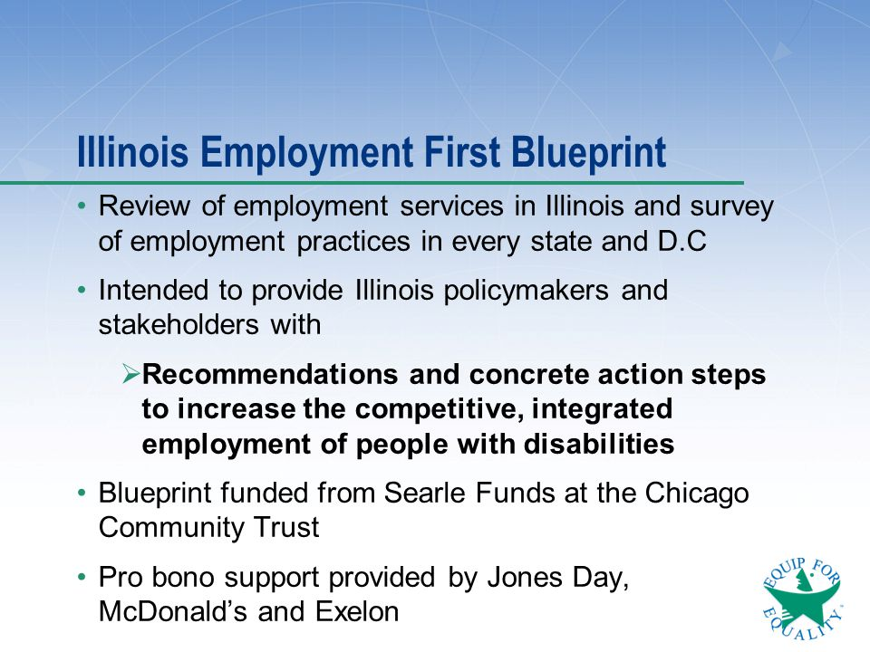 Illinois Employment First Blueprint Review of employment services in Illinois and survey of employment practices in every state and D.C Intended to pr