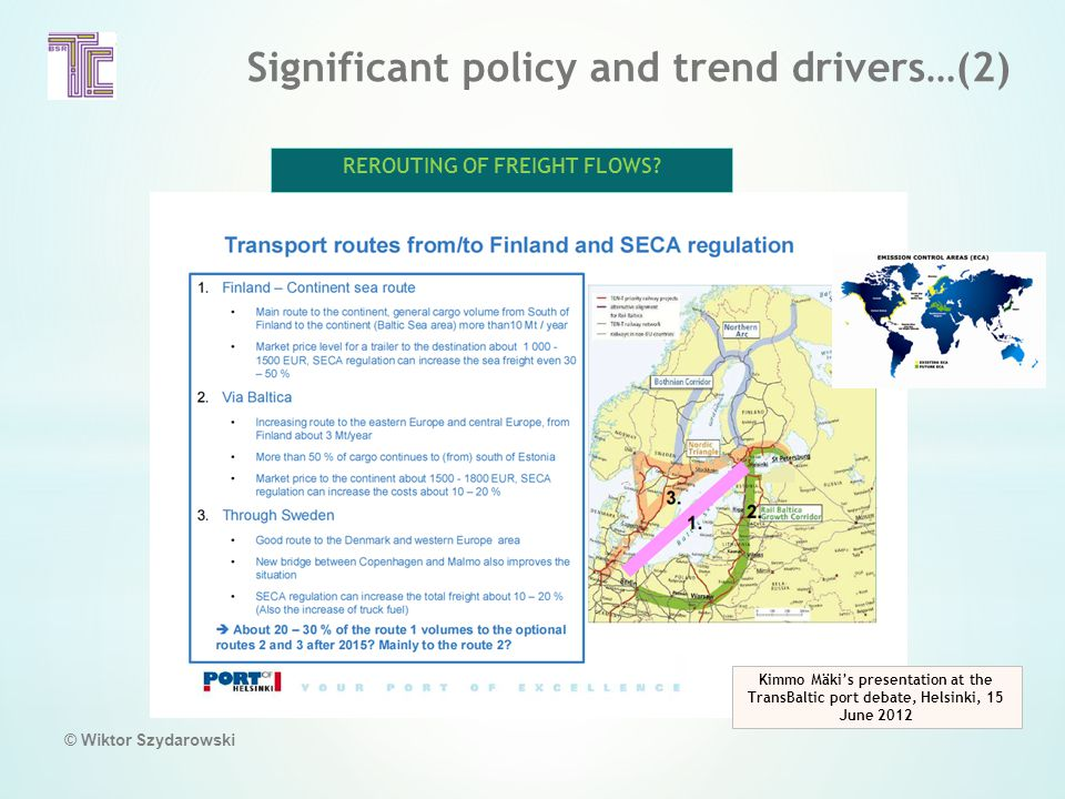 Significant policy and trend drivers…(2) © Wiktor Szydarowski Kimmo Mäki's presentation at the TransBaltic port debate, Helsinki, 15 June 2012 REROUTING OF FREIGHT FLOWS
