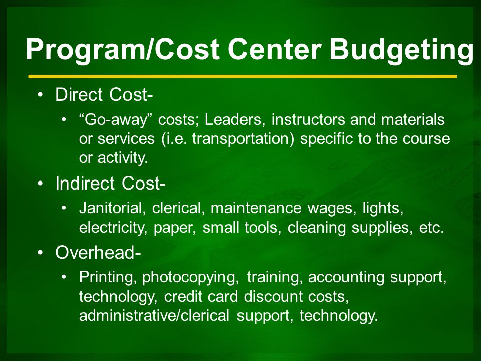 Program/Cost Center Budgeting Direct Cost- Go-away costs; Leaders, instructors and materials or services (i.e.