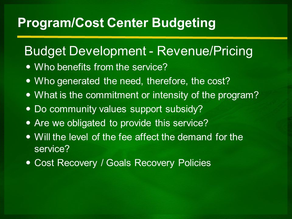 Program/Cost Center Budgeting Budget Development - Revenue/Pricing Who benefits from the service.