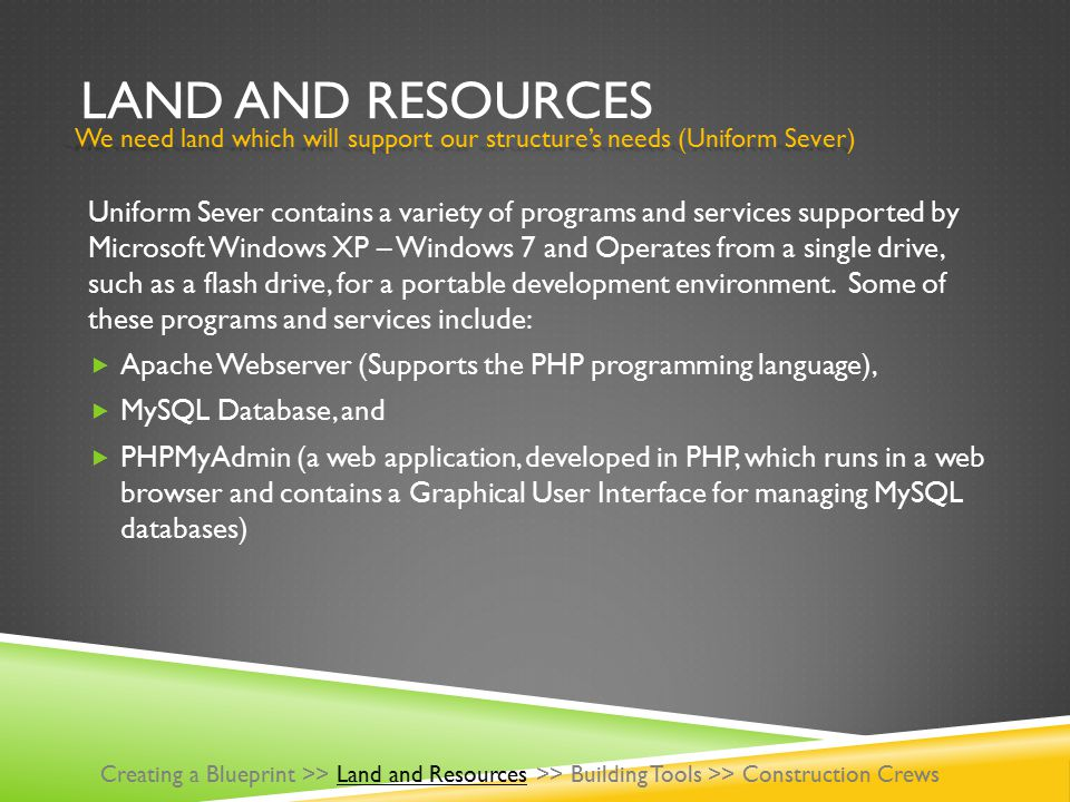 LAND AND RESOURCES Uniform Sever contains a variety of programs and services supported by Microsoft Windows XP – Windows 7 and Operates from a single drive, such as a flash drive, for a portable development environment.