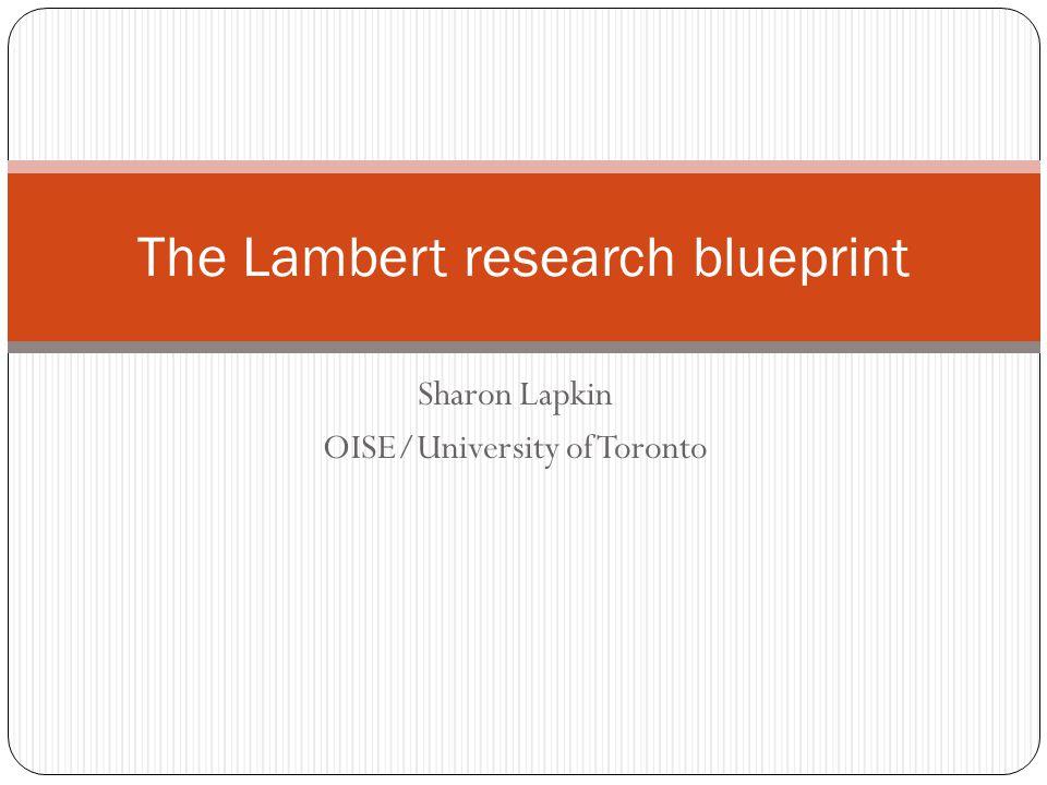 Sharon Lapkin OISE/University of Toronto The Lambert research blueprint
