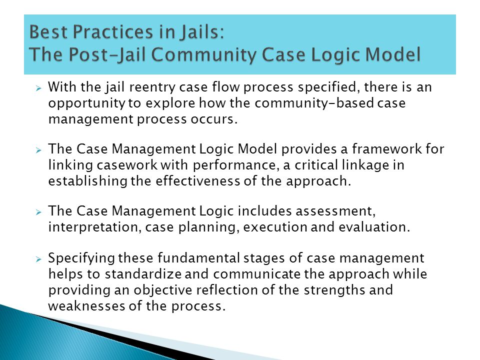  With the jail reentry case flow process specified, there is an opportunity to explore how the community-based case management process occurs.
