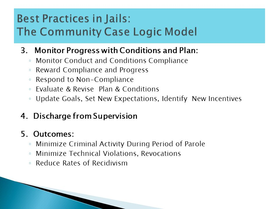 3.Monitor Progress with Conditions and Plan: ◦ Monitor Conduct and Conditions Compliance ◦ Reward Compliance and Progress ◦ Respond to Non-Compliance ◦ Evaluate & Revise Plan & Conditions ◦ Update Goals, Set New Expectations, Identify New Incentives 4.