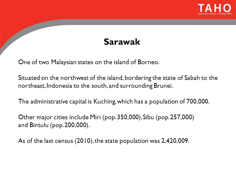 Sarawak One of two Malaysian states on the island of Borneo. Situated on the northwest of the island, bordering the state of Sabah to the northeast, I