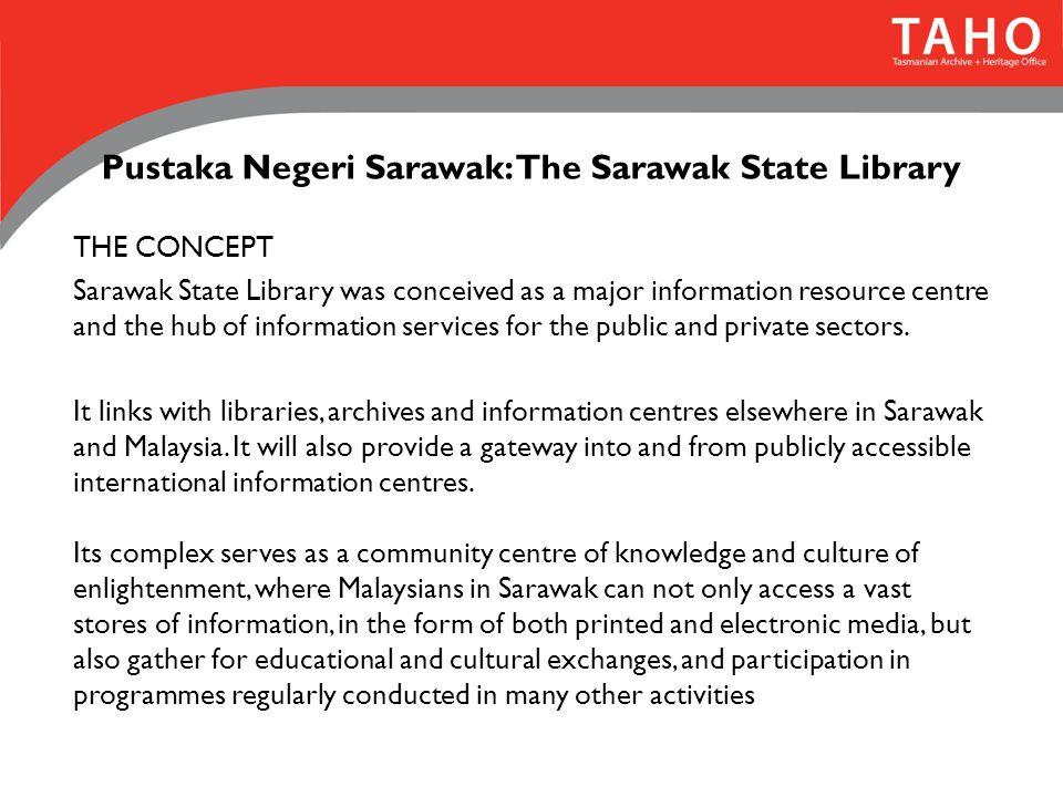 Pustaka Negeri Sarawak: The Sarawak State Library THE CONCEPT Sarawak State Library was conceived as a major information resource centre and the hub o