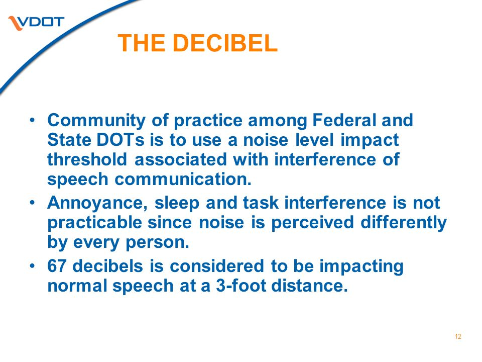12 THE DECIBEL Community of practice among Federal and State DOTs is to use a noise level impact threshold associated with interference of speech communication.
