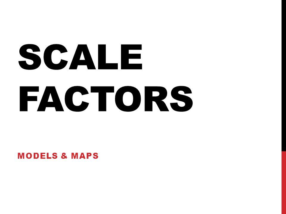 SCALE FACTORS MODELS & MAPS