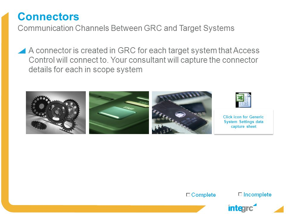Connectors Communication Channels Between GRC and Target Systems A connector is created in GRC for each target system that Access Control will connect to.