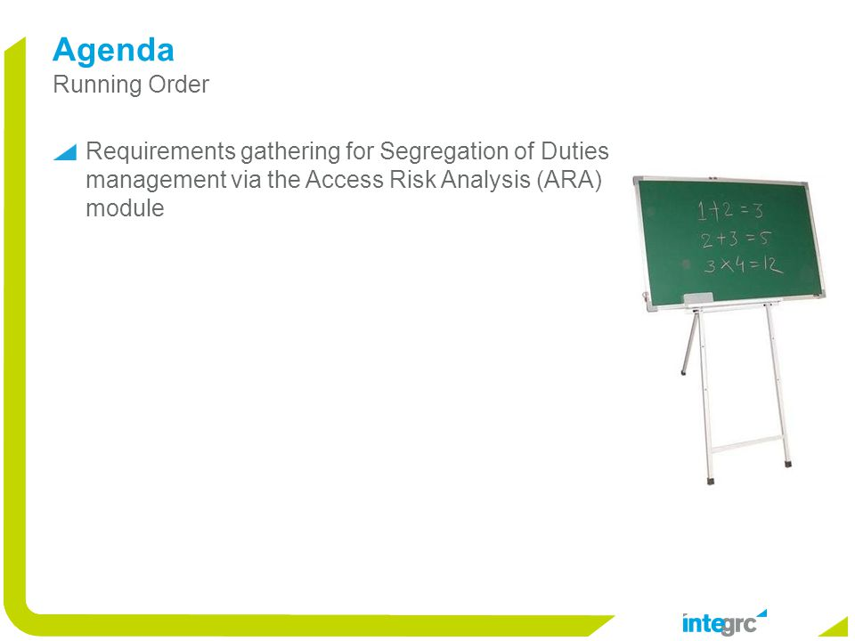 Requirements gathering for Segregation of Duties management via the Access Risk Analysis (ARA) module Agenda Running Order