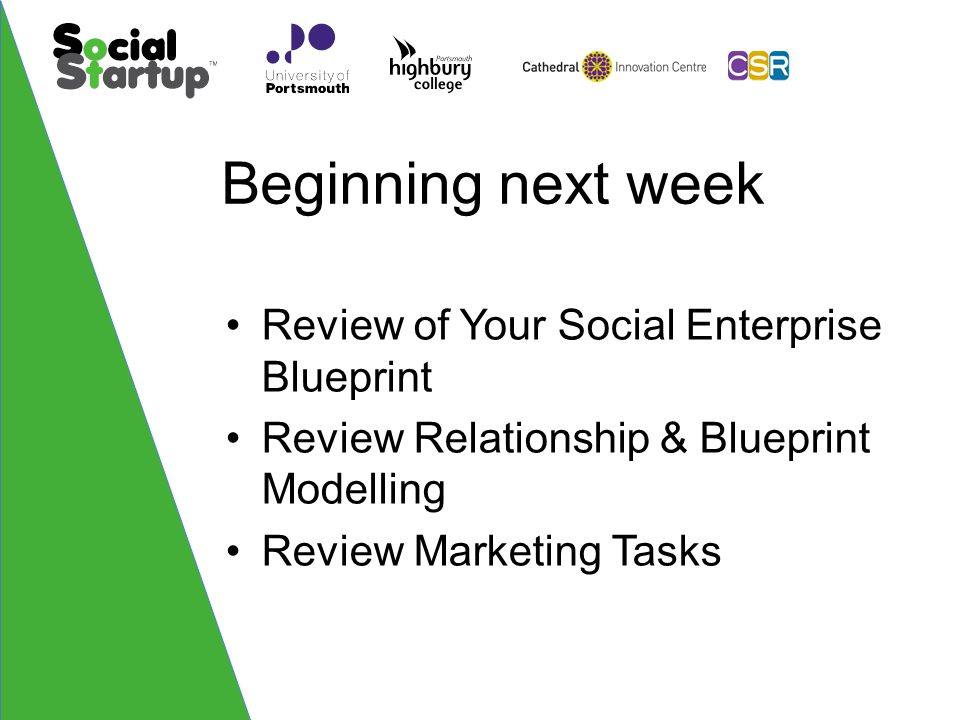 Beginning next week Review of Your Social Enterprise Blueprint Review Relationship & Blueprint Modelling Review Marketing Tasks