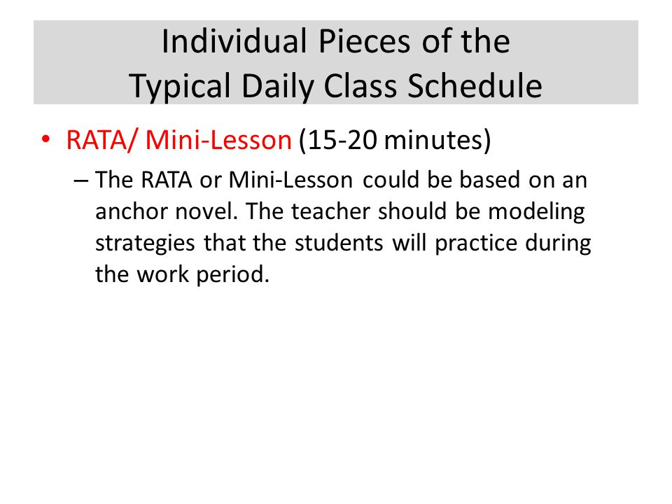 Individual Pieces of the Typical Daily Class Schedule RATA/ Mini-Lesson (15-20 minutes) – The RATA or Mini-Lesson could be based on an anchor novel. T