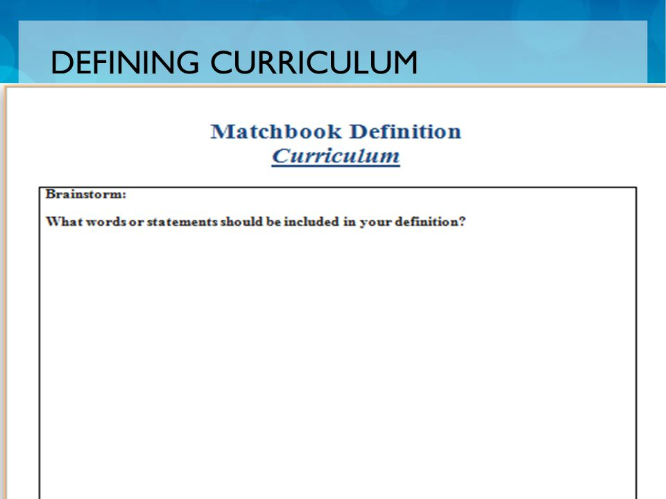  Get into groups five.  Create a matchbook definition of curriculum.