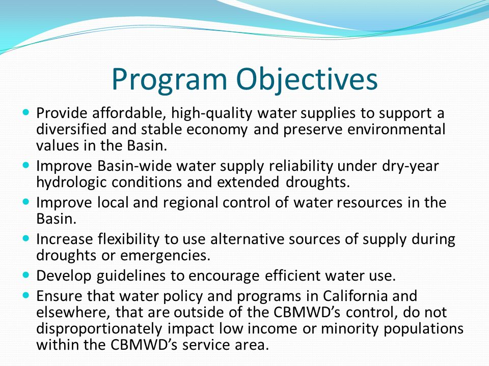 Program Objectives Provide affordable, high-quality water supplies to support a diversified and stable economy and preserve environmental values in the Basin.
